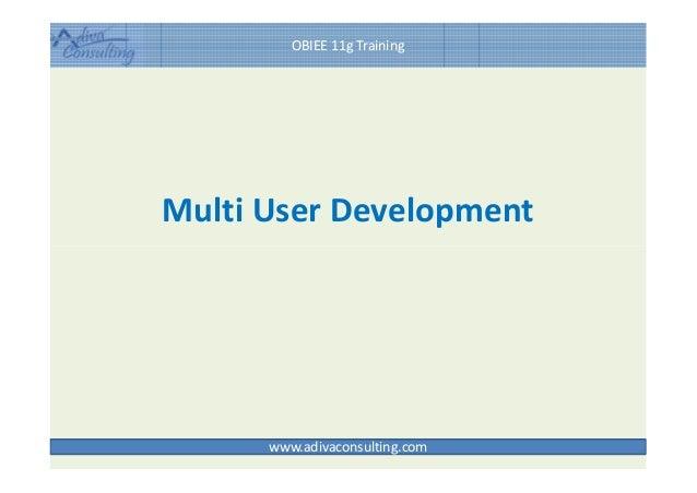 Multi User Development OBIEE 11g Training www.adivaconsulting.com