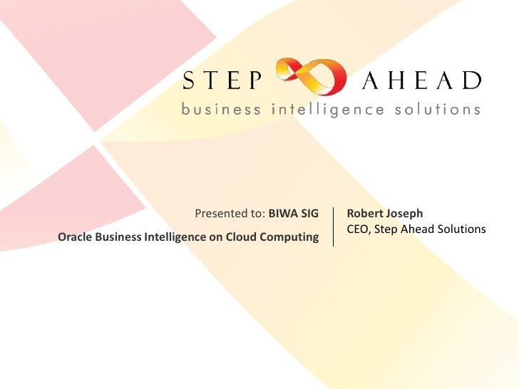 Presented to: BIWA SIG    Robert Joseph                                                   CEO, Step Ahead Solutions Oracle...