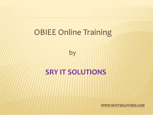 WWW.SRYITSOLUTIONS.COM OBIEE Online Training by SRY IT SOLUTIONS