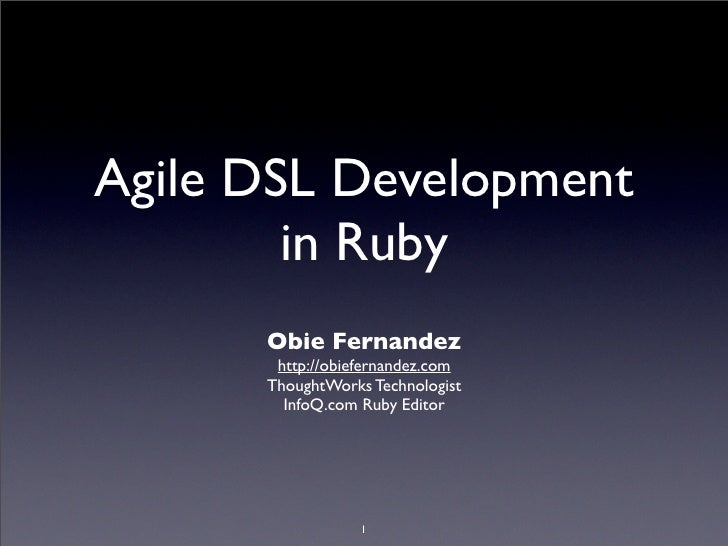 Agile DSL Development         in Ruby       Obie Fernandez        http://obiefernandez.com       ThoughtWorks Technologist...