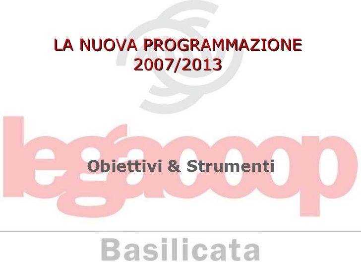 LA NUOVA PROGRAMMAZIONE 2007/2013 Obiettivi & Strumenti