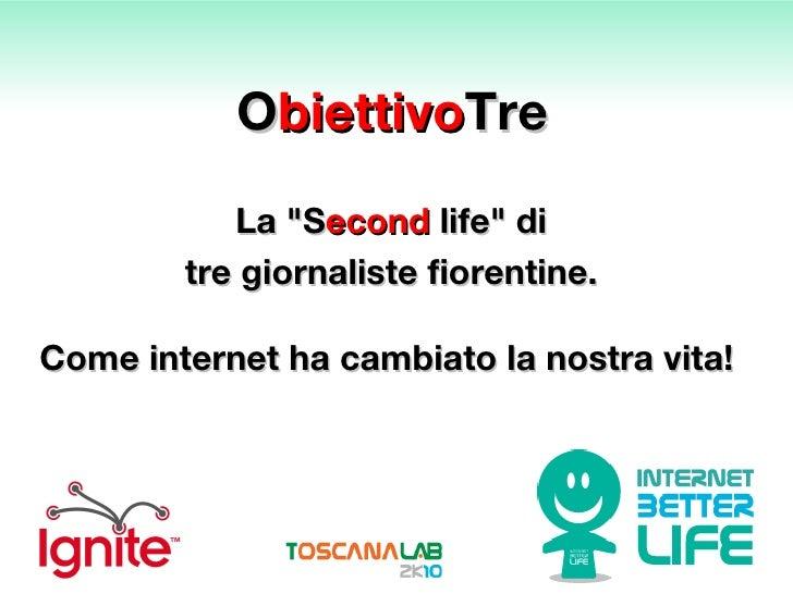 """O biettivo Tre La """"S econd  life"""" di  tre giornaliste fiorentine.  Come internet ha cambiato la nostra vita!"""