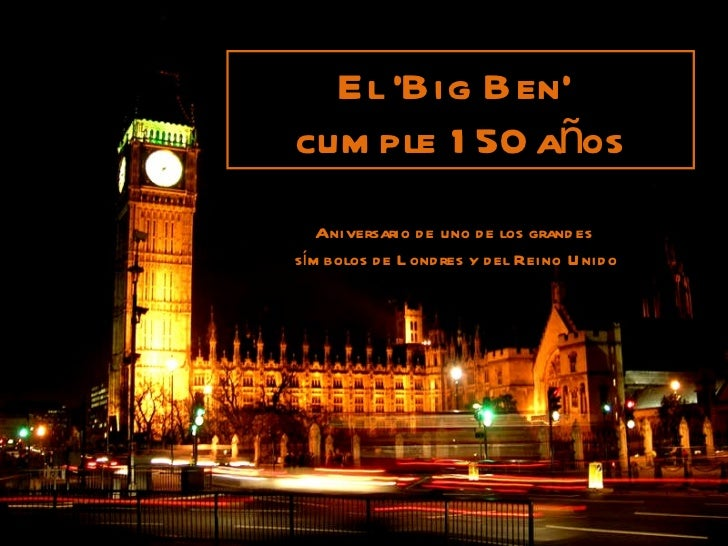 El 'Big Ben'  cumple 150 años Aniversario de uno de los grandes símbolos de Londres y del Reino Unido