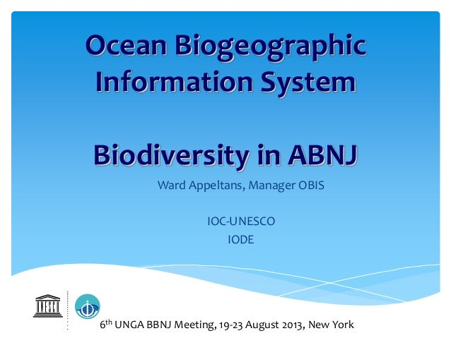 Ocean Biogeographic Information System Biodiversity in ABNJ Ward Appeltans, Manager OBIS IOC-UNESCO IODE 6th UNGA BBNJ Mee...