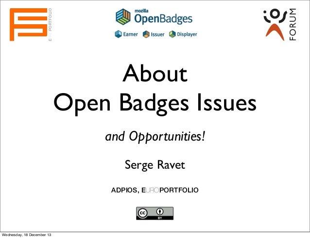 EUROPORTFOLIO  About Open Badges Issues and Opportunities! Serge Ravet ADPIOS, EUROPORTFOLIO  Wednesday, 18 December 13