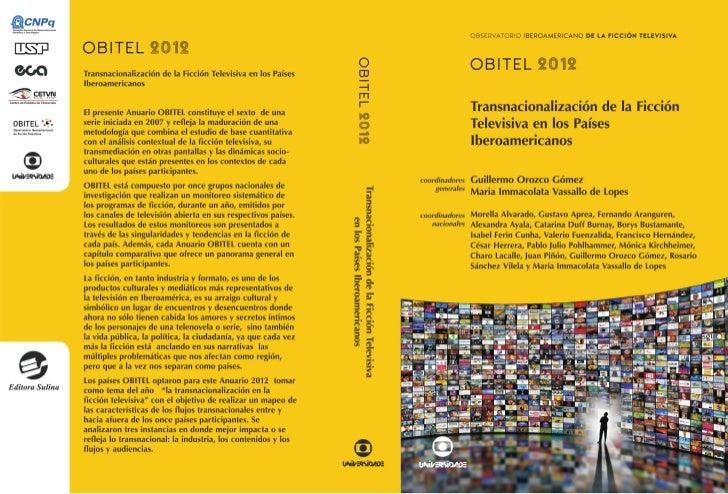 OBSERVATORIO IBEROAMERICANO       DE LA FICCIÓN TELEVISIVA              OBITEL 2012  TRANSNACIONALIZACIÓN DE LA FICCIÓNTEL...