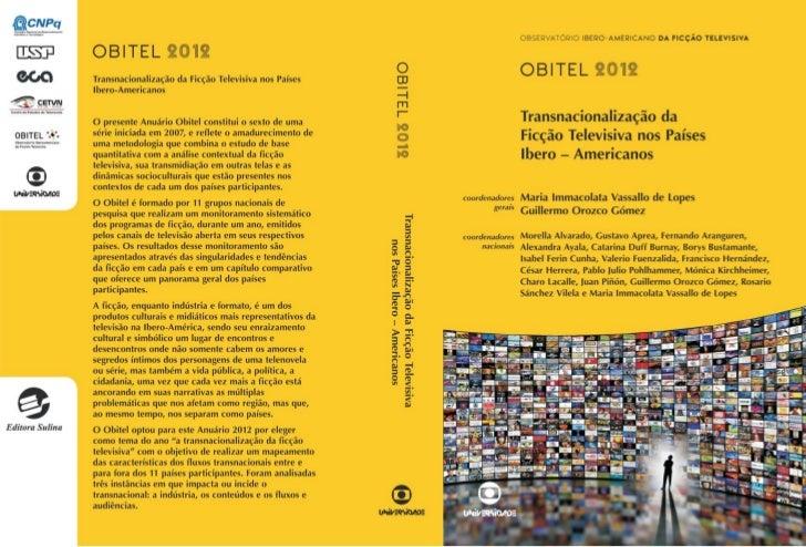 OBSERVATÓRIO IBERO-AMERICANO         DA FICÇÃO TELEVISIVA              OBITEL 2012TRANSNACIONALIZAÇÃO DA FICÇÃO TELEVISIVA...