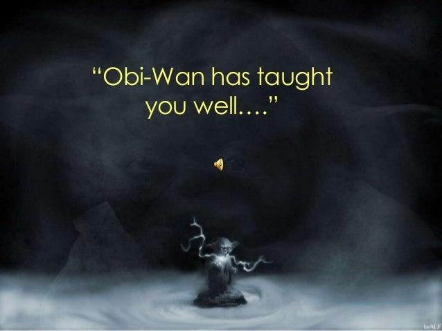 """Obi-Wan has taught you well…."""