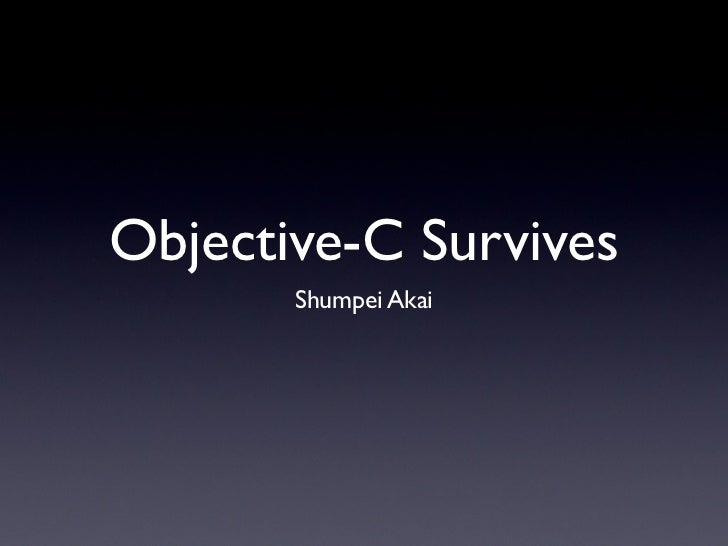 Objective-C Survives       Shumpei Akai