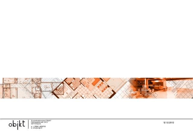 Suunnittelutoimisto OBJKTHumisevanportti 4 A 5       12.12.201202710 Espoop. +35841 4659703e. info@objkt.fi