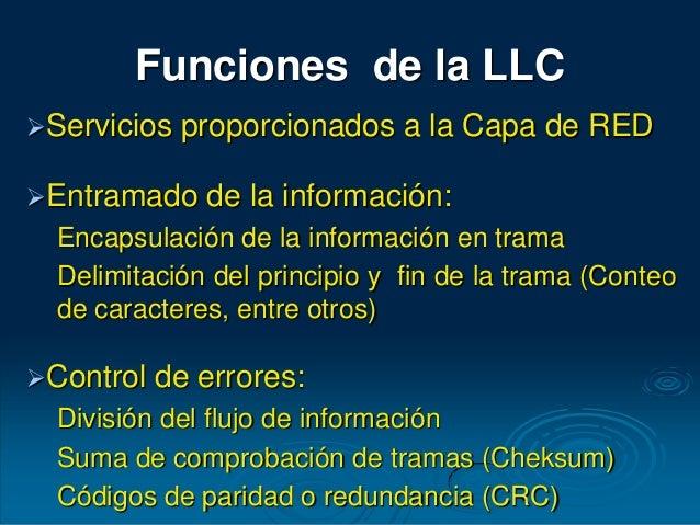 Funciones de la LLC Servicios proporcionados a la Capa de RED Entramado de la información: Encapsulación de la informaci...