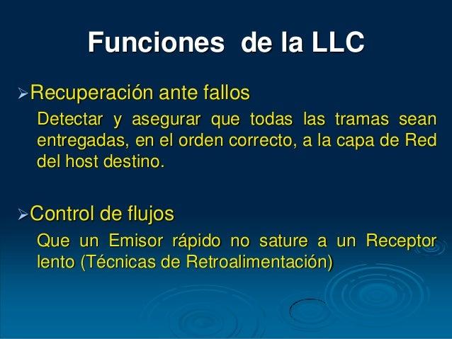 Funciones de la LLC Recuperación ante fallos Detectar y asegurar que todas las tramas sean entregadas, en el orden correc...