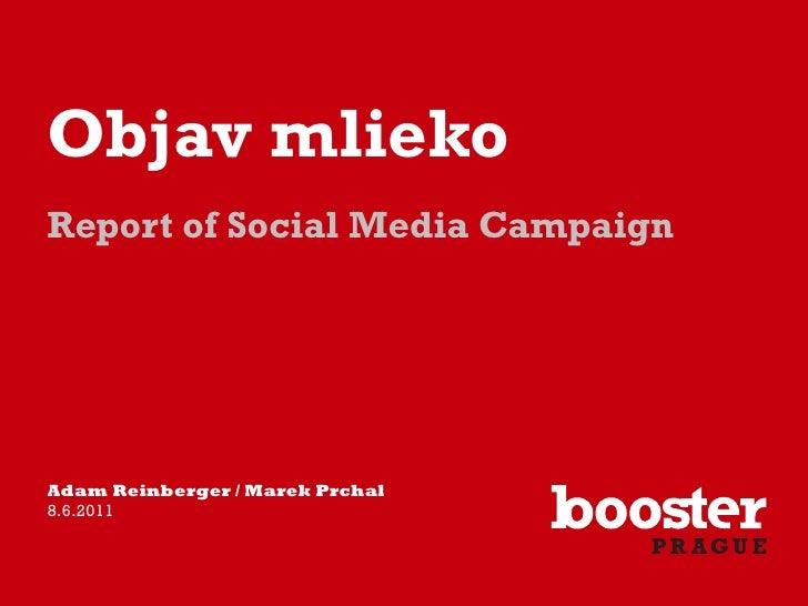 Objav mliekoReport of Social Media CampaignAdam Reinberger / Marek Prchal8.6.2011