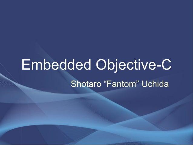 """Embedded Objective-C Shotaro """"Fantom"""" Uchida"""