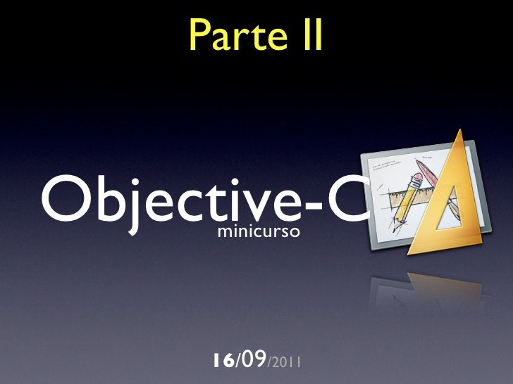 Parte IIObjective-C     minicurso     16/09/2011