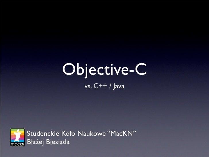 """Objective-C                 vs. C++ / Java     Studenckie Koło Naukowe """"MacKN"""" Błażej Biesiada"""