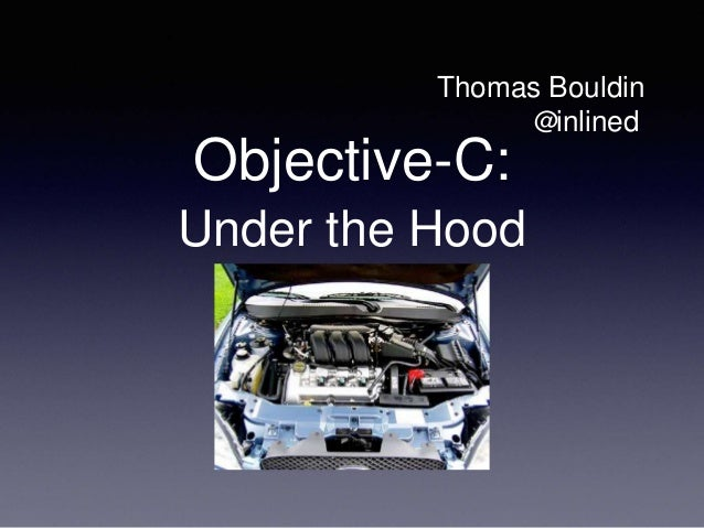 Objective-C: Under the Hood Thomas Bouldin inlined@