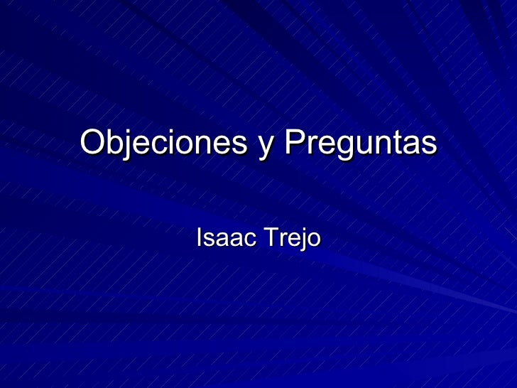 Objeciones y Preguntas Isaac Trejo