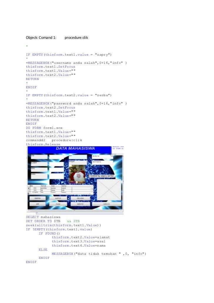 "Objeck: Comand 1:   procedure:clik*IF EMPTY(thisform.text1.value = ""zapry"")*=MESSAGEBOX(""username anda salah"",0+16,""info"" ..."