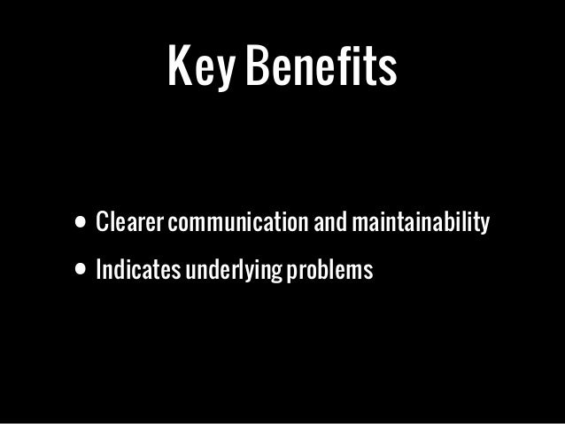 Key Benefits• Clearer communication and maintainability• Indicates underlying problems
