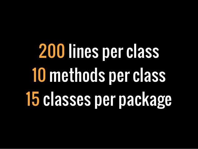 200 lines per class10 methods per class15 classes per package