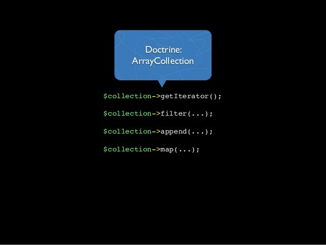 $collection->getIterator();$collection->filter(...);$collection->append(...);$collection->map(...);Doctrine:ArrayCollection
