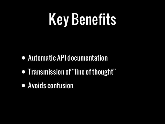 """Key Benefits• Automatic API documentation• Transmission of """"line of thought""""• Avoids confusion"""