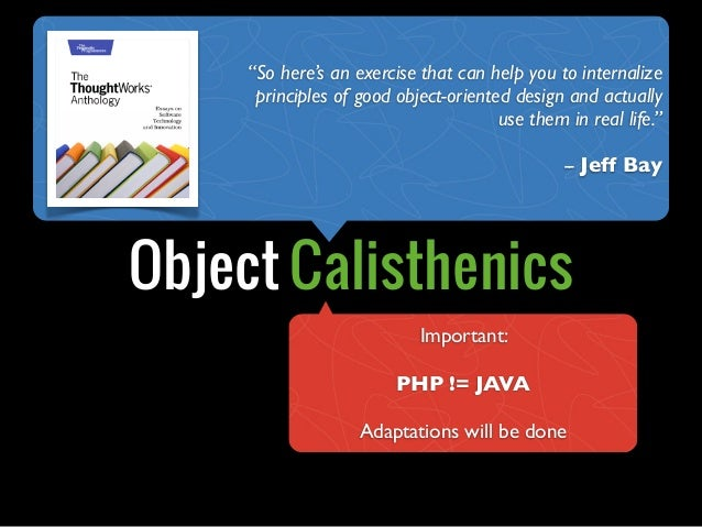 """Object Calisthenics""""So here's an exercise that can help you to internalizeprinciples of good object-oriented design and ac..."""