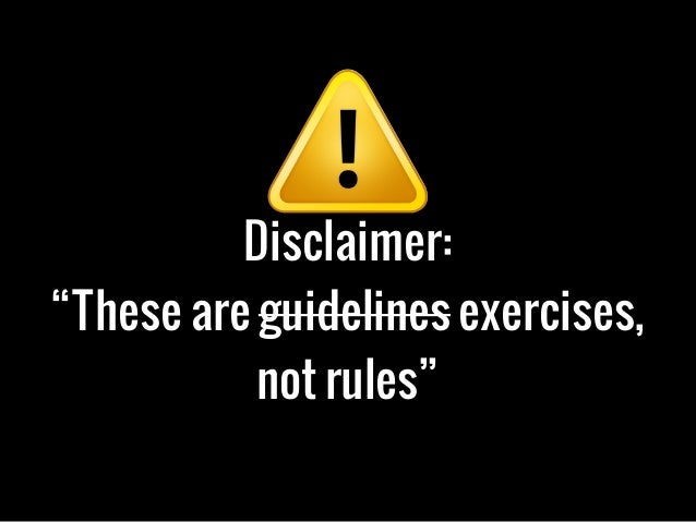 """Disclaimer:""""These are guidelines exercises,not rules"""""""