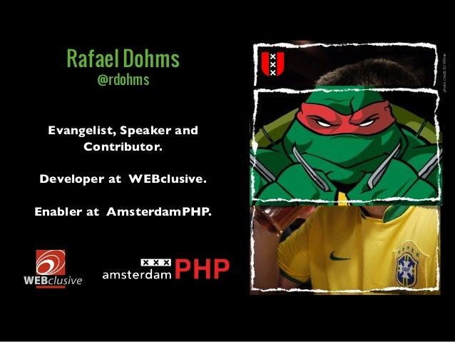 photocredit:EliWhiteEvangelist, Speaker andContributor.Developer at WEBclusive.Enabler at AmsterdamPHP.Rafael Dohms@rdohms