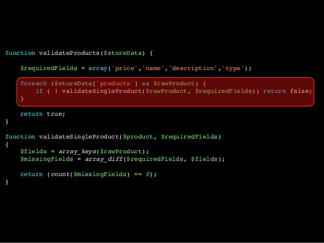 function validateProducts($storeData) {$requiredFields = array(price,name,description,type);foreach ($storeData[products] ...