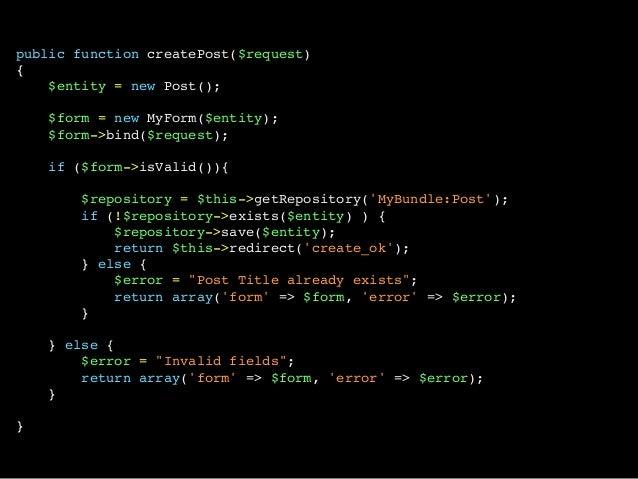 public function createPost($request){$entity = new Post();$form = new MyForm($entity);$form->bind($request);if ($form->isV...