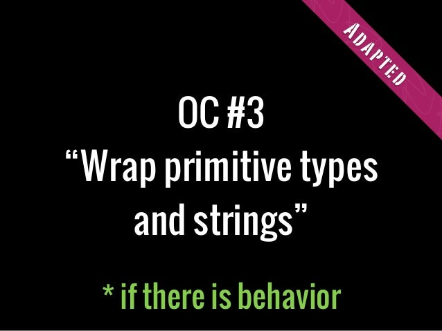 """OC #3""""Wrap primitive typesand strings""""Adapted* if there is behavior"""