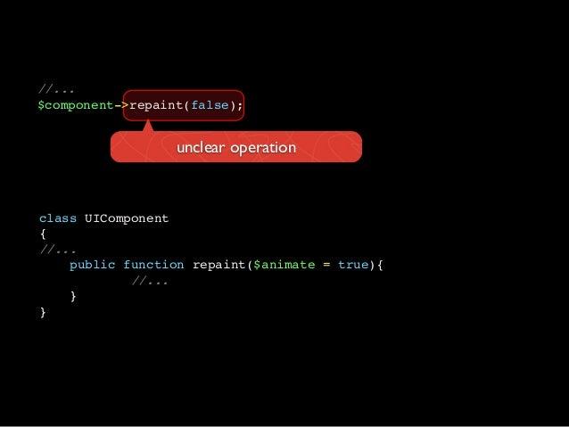 class UIComponent{//...public function repaint($animate = true){//...}}unclear operation//...$component->repaint(false);