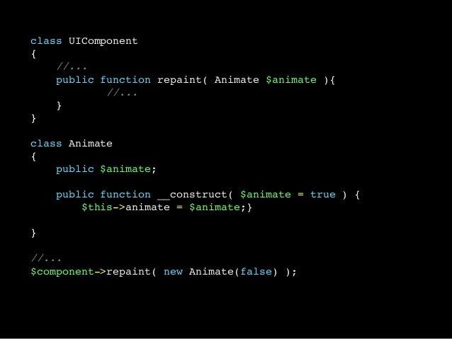 class UIComponent{//...public function repaint( Animate $animate ){//...}}class Animate{public $animate;public function __...