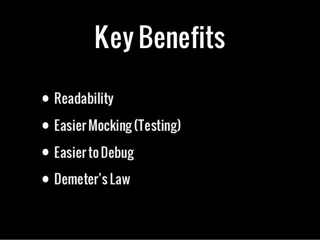 Key Benefits• Readability• Easier Mocking (Testing)• Easier to Debug• Demeter's Law