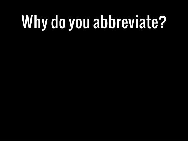Why do you abbreviate?