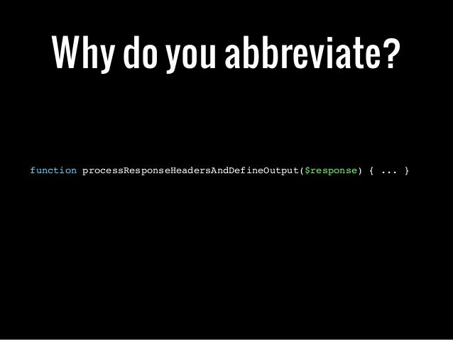 function processResponseHeadersAndDefineOutput($response) { ... }Why do you abbreviate?