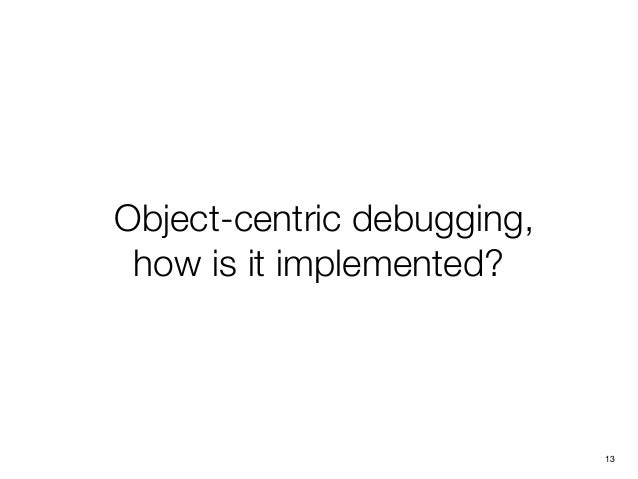 Object-centric debugging, how is it implemented? 13
