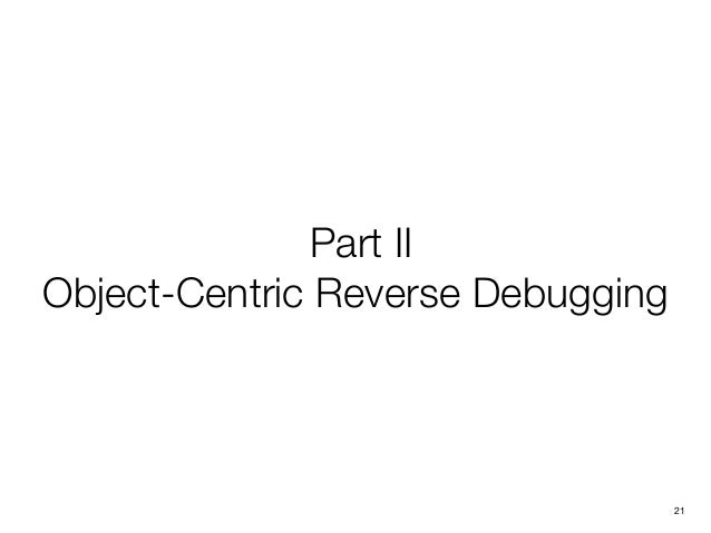 Part II Object-Centric Reverse Debugging 21