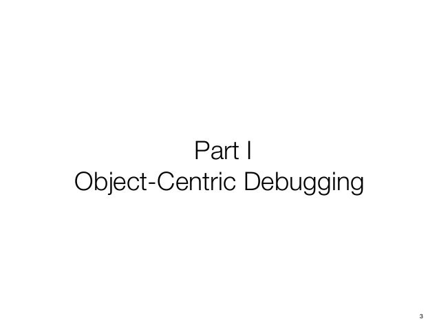 Part I Object-Centric Debugging 3