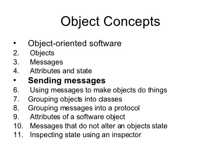 Object Concepts <ul><li>Object-oriented software   </li></ul><ul><li>Objects  </li></ul><ul><li>Messages  </li></ul><ul><l...
