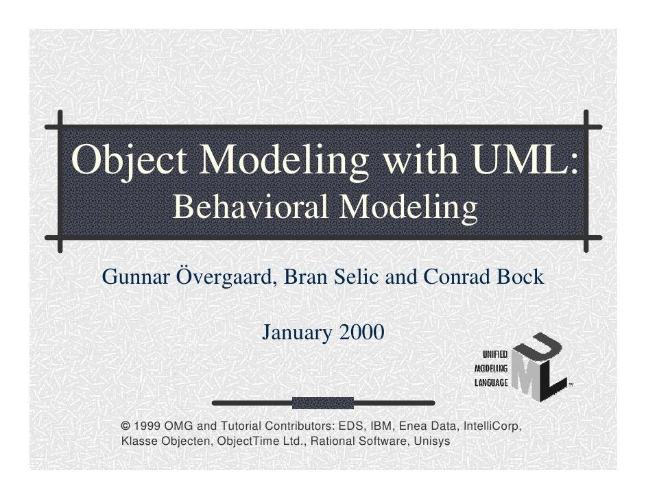 Object Modeling with UML:            Behavioral Modeling  Gunnar Övergaard, Bran Selic and Conrad Bock                    ...