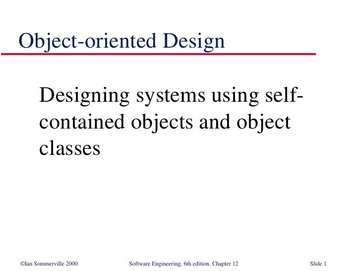 Object-oriented Design <ul><li>Designing systems using self-contained objects and object classes </li></ul>