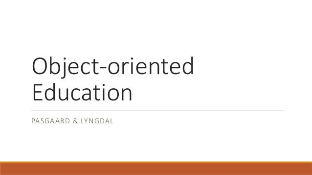 Object-oriented Education PASGAARD & LYNGDAL
