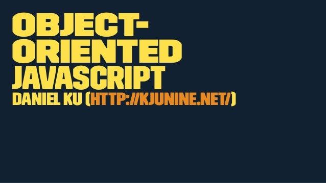 Object-oriented  Javascript  Daniel Ku (http://kjunine.net/)