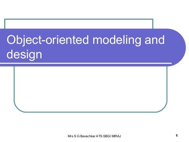 Mrs S G Bavachkar ATS SBGI MIRAJ 1 Object-oriented modeling and design