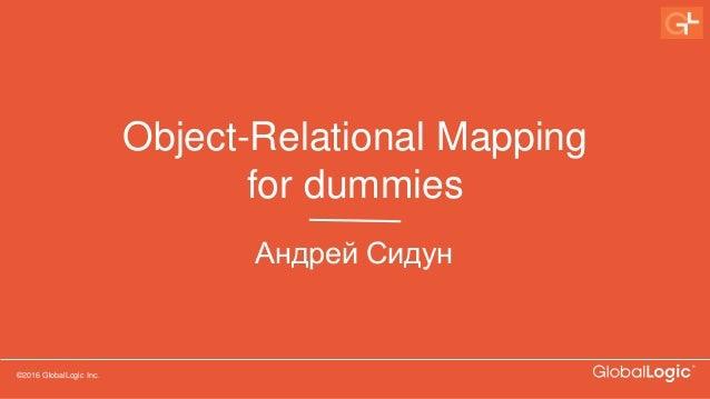 ©2016 GlobalLogic Inc. Object-Relational Mapping for dummies Андрей Сидун