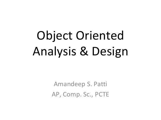 Object OrientedAnalysis & Design    Amandeep S. Patti   AP, Comp. Sc., PCTE
