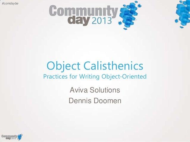 #comdaybeObject CalisthenicsPractices for Writing Object-OrientedAviva SolutionsDennis Doomen